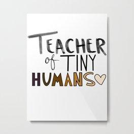 Teacher of tiny humans  Metal Print