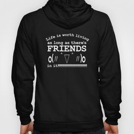 Life is worth living as long as there's FRIENDS in it | Kaomoji Hoody