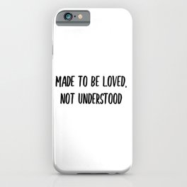 Made to be loved, not understood. iPhone Case