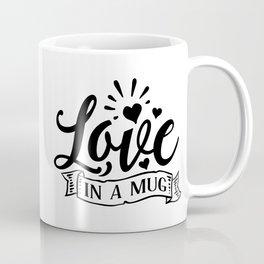 Love In A Mug, Funny, Quote Coffee Mug