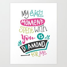 My every Moment spent with You is Diamond for Me Art Print