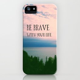 Be Brave With Your Life iPhone Case