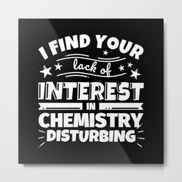 I find your lack of interest in Chemistry disturbing Metal Print
