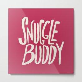 Snuggle Buddy x Pink Metal Print