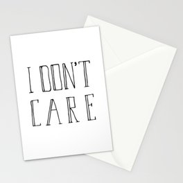 I don t care Stationery Cards