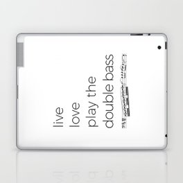 Live, love, play the double bass Laptop & iPad Skin