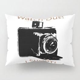 Watch Out, I Shoot Photos! Pillow Sham