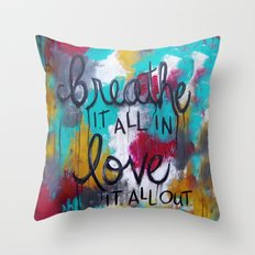 Breathe it all in. Love it all out. Throw Pillow