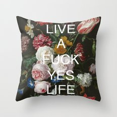 LIVE A FUCK YES LIFE Throw Pillow