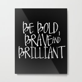 Be Bold, Brave & Brilliant | Downloadable Print Metal Print