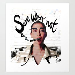 Sure Why Not Art Print