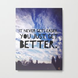 It Never Gets Easier, You Just Get Better | Motivational Quote Print Metal Print