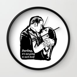 Darling, it's not going to suck itself. Wall Clock