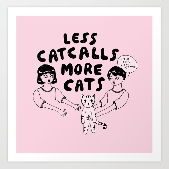 More Catcalls Less Cats (version 2) Art Print