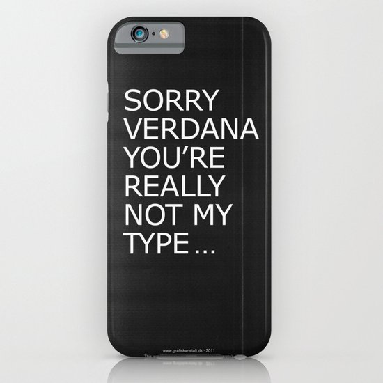 Sorry Verdana you're really not my type iPhone & iPod Case