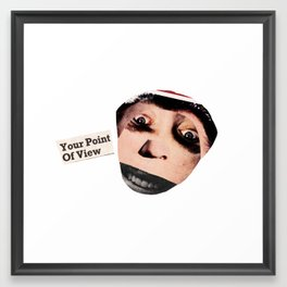 Your Point Of View Framed Art Print