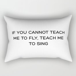If you cannot teach me to fly, teach me to sing Rectangular Pillow