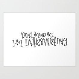 Don't Mind Me, I'm Introverting Art Print