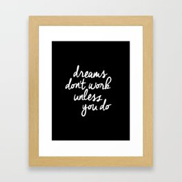 Dreams Don't Work Unless You Do black and white typography Inspirational quote Print home wall decor Framed Art Print