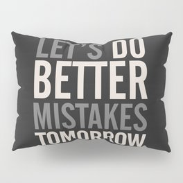 Let's do better mistakes tomorrow, improve yourself, typography illustration for fun, humor, smile, Pillow Sham