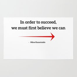 In order to succeed, we must first believe we can Rug