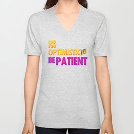 Be optimistic. Be patient. A PSA for stressed creatives Unisex V-Neck