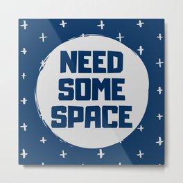 NEED SOME SPACE Metal Print
