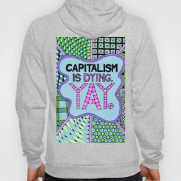 Capitalism is Dying. Yay. Hoody
