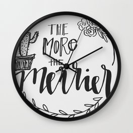 more and merrier Wall Clock