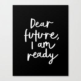 Dear Future, I Am Ready black-white typography poster design modern canvas wall art home decor Canvas Print