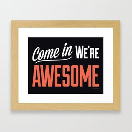 Come In We're Awesome Framed Art Print