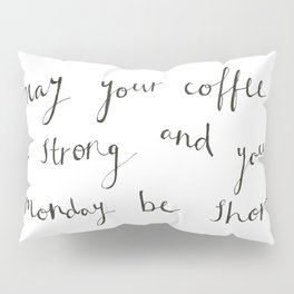 Strong Coffee and Short Mondays Pillow Sham