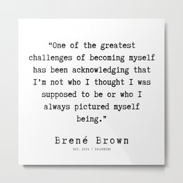 89  |190911 | Brene  Brown Quote  | Metal Print