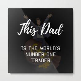 This Dad Is The World's Number One Trader Metal Print