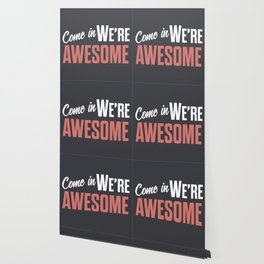 Come in we are awesome, vintage Business sign, shop entrance, we're open, store signs Wallpaper