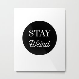Minimalist Black and White Stay Weird Print Metal Print