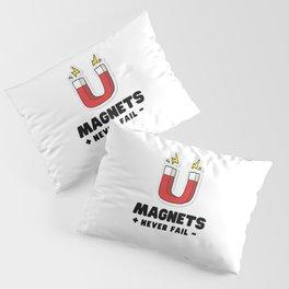 Magnets never fail - science joke Pillow Sham