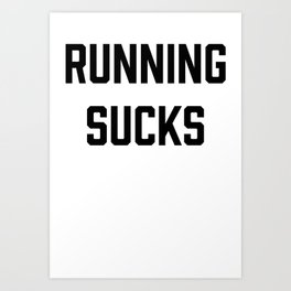Running Sucks Funny Cardio Fitness Workout Art Print