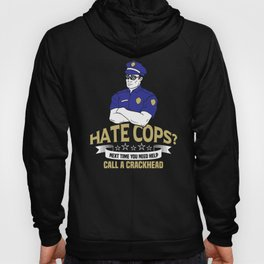 Hate Cops Next Time Call A Crackhead - Funny Police Pun Gift Hoody