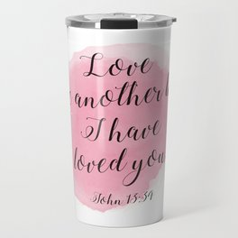 Love one another like I have loved you. John 13:34 Travel Mug