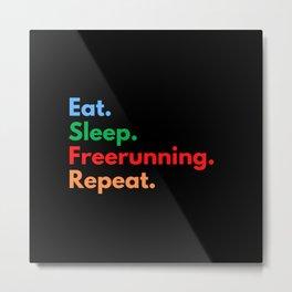 Eat. Sleep. Freerunning. Repeat. Metal Print