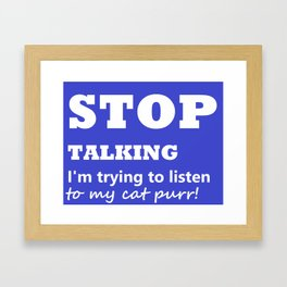 Stop Talking, I'm trying to listen to my cat purr Framed Art Print