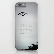 Dance me to the end of love iPhone 6 Slim Case