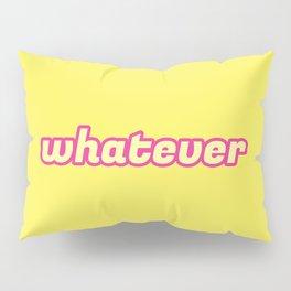 The 'Whatever' Art Pillow Sham
