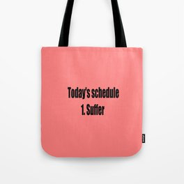 today suffer funny sarcastic quote Tote Bag