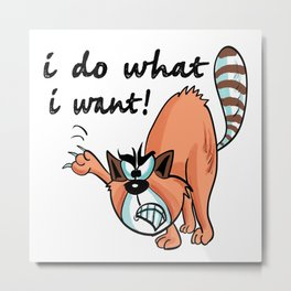 I Do What i Want Angry Funny Cat Metal Print
