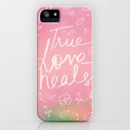 True Love Quote, True Love Heals, Pink Colorful Watercolor Typography Floral Botanical Inspirational iPhone Case