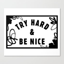 Try Hard & Be Nice Canvas Print