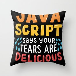 JavaScript Says Your Tears Are Delicious For Computer Programmer Throw Pillow