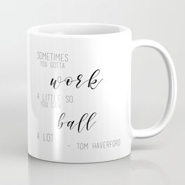 Sometimes You Gotta Work A Little So You Can Ball A Lot Coffee Mug